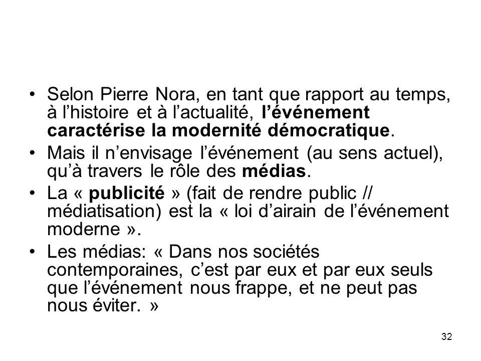 Selon Pierre Nora, en tant que rapport au temps, à l'histoire et à l'actualité, l'événement caractérise la modernité démocratique.