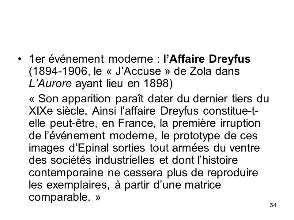 1er événement moderne : l'Affaire Dreyfus (1894-1906, le « J'Accuse » de Zola dans L'Aurore ayant lieu en 1898)