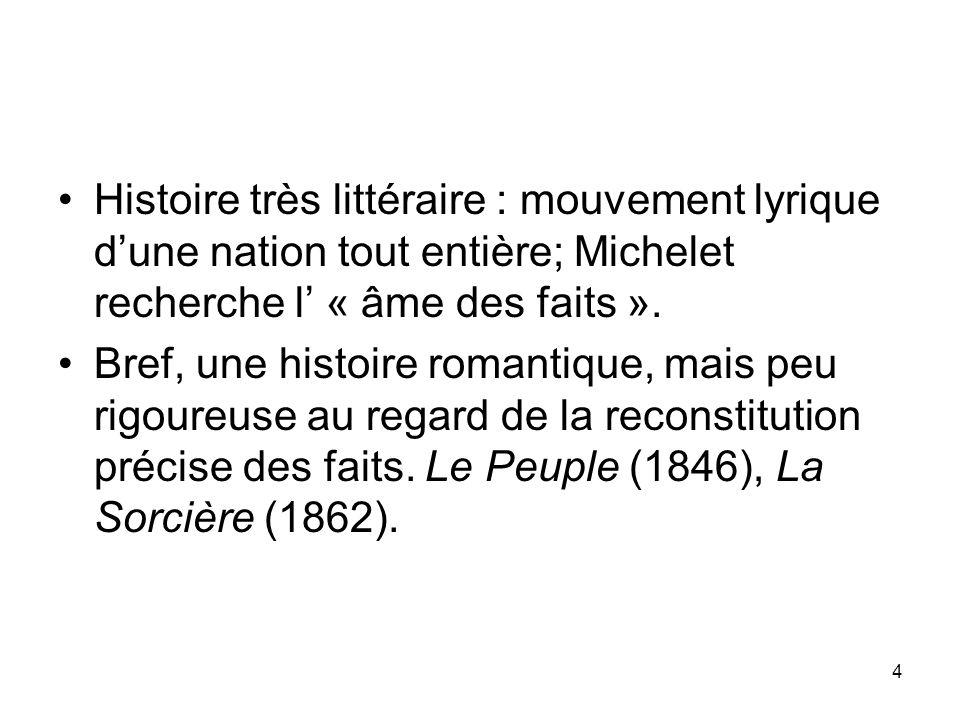 Histoire très littéraire : mouvement lyrique d'une nation tout entière; Michelet recherche l' « âme des faits ».