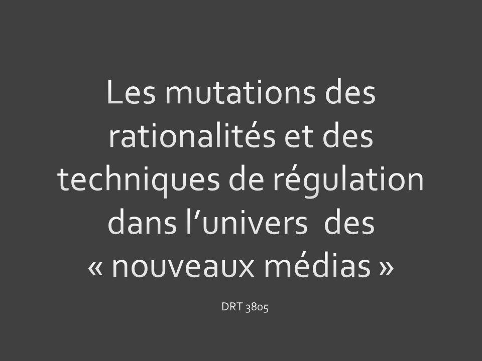 Les mutations des rationalités et des techniques de régulation dans l'univers des « nouveaux médias »