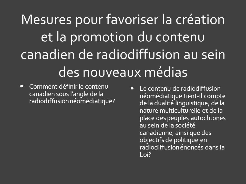 Mesures pour favoriser la création et la promotion du contenu canadien de radiodiffusion au sein des nouveaux médias