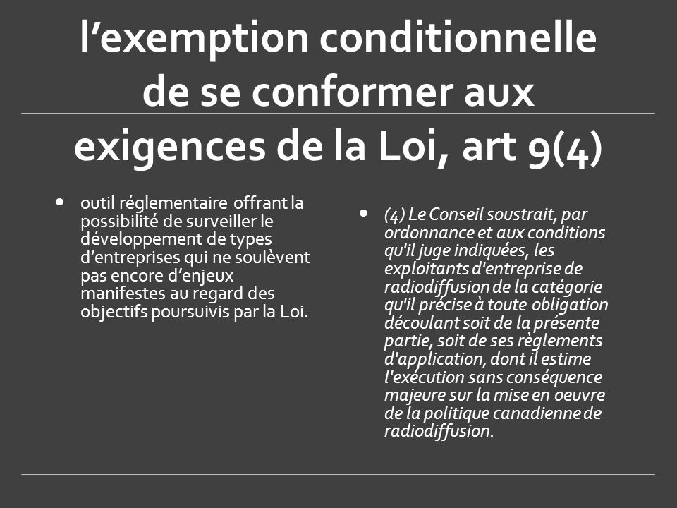 l'exemption conditionnelle de se conformer aux exigences de la Loi, art 9(4)