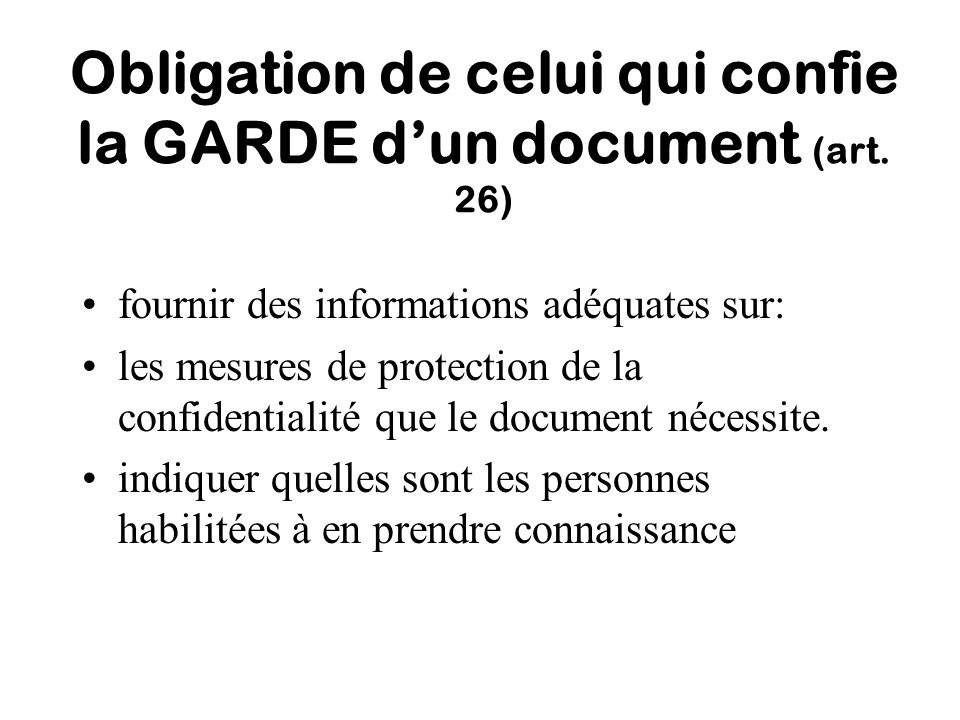 Obligation de celui qui confie la GARDE d'un document (art. 26)