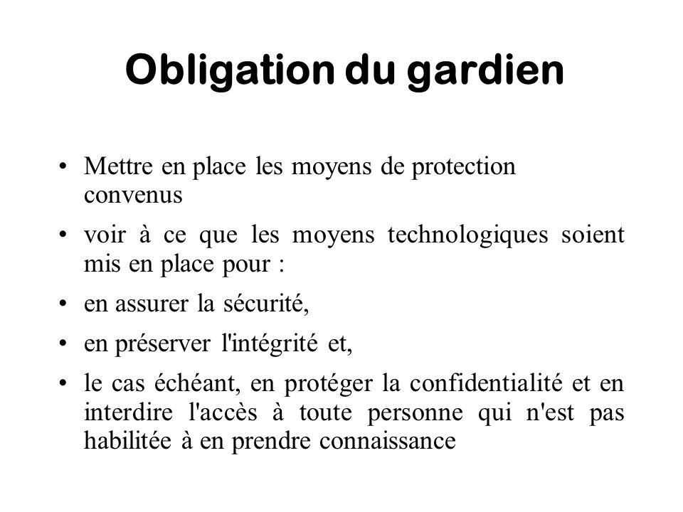 Obligation du gardien Mettre en place les moyens de protection convenus. voir à ce que les moyens technologiques soient mis en place pour :