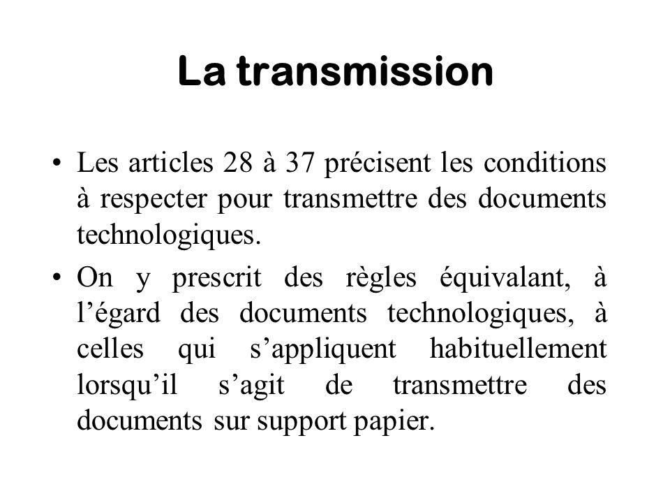 La transmission Les articles 28 à 37 précisent les conditions à respecter pour transmettre des documents technologiques.
