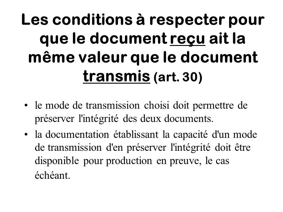 Les conditions à respecter pour que le document reçu ait la même valeur que le document transmis (art. 30)
