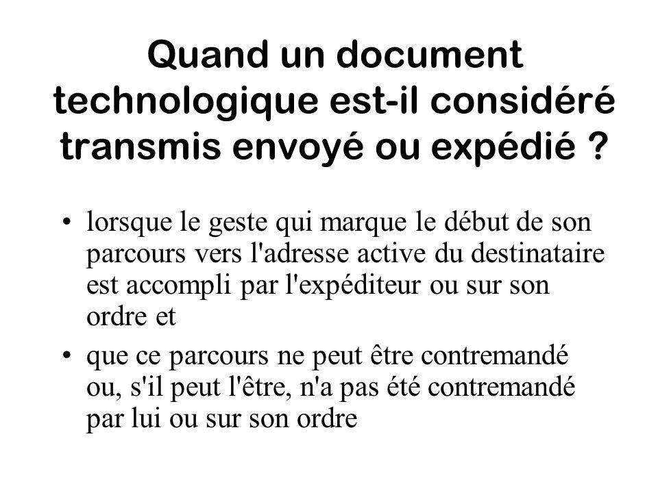 Quand un document technologique est-il considéré transmis envoyé ou expédié