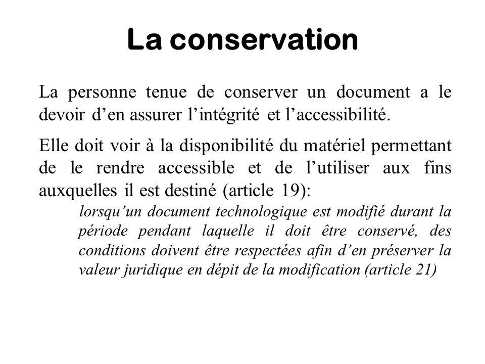 La conservation La personne tenue de conserver un document a le devoir d'en assurer l'intégrité et l'accessibilité.