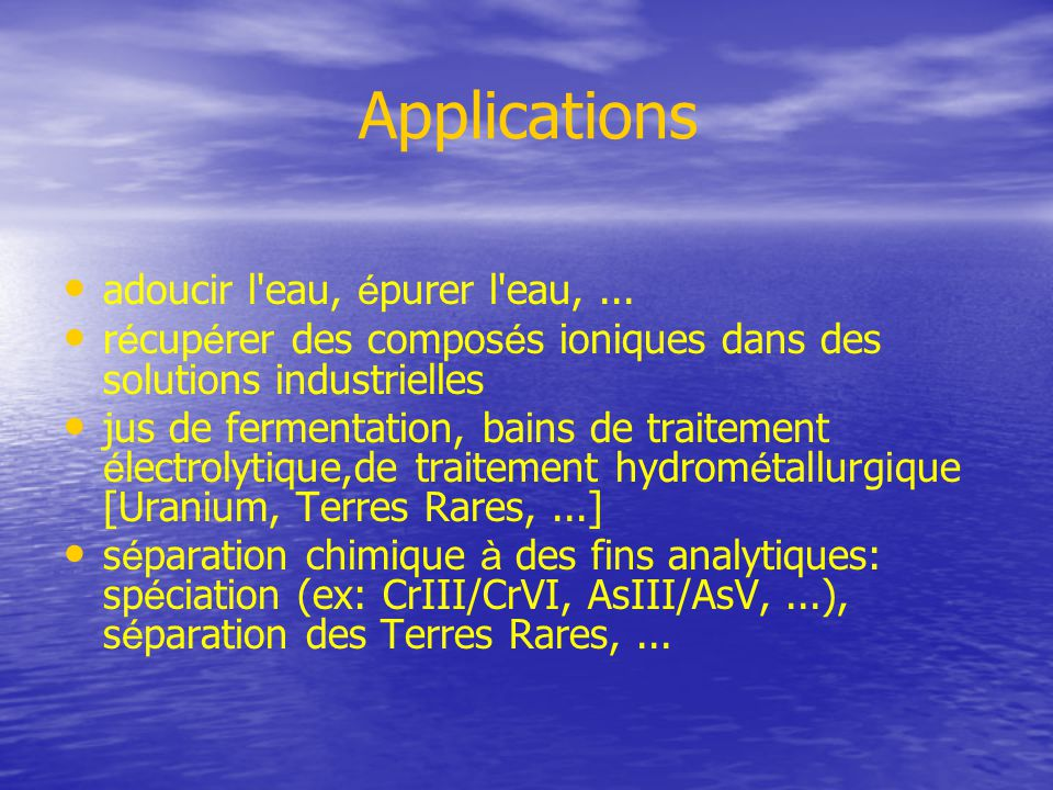 Applications adoucir l eau, épurer l eau, ...