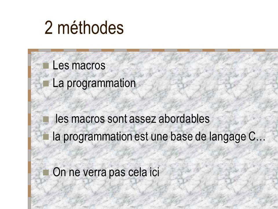 2 méthodes Les macros La programmation
