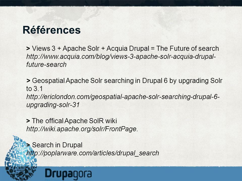Références> Views 3 + Apache Solr + Acquia Drupal = The Future of search. http://www.acquia.com/blog/views-3-apache-solr-acquia-drupal-future-search.