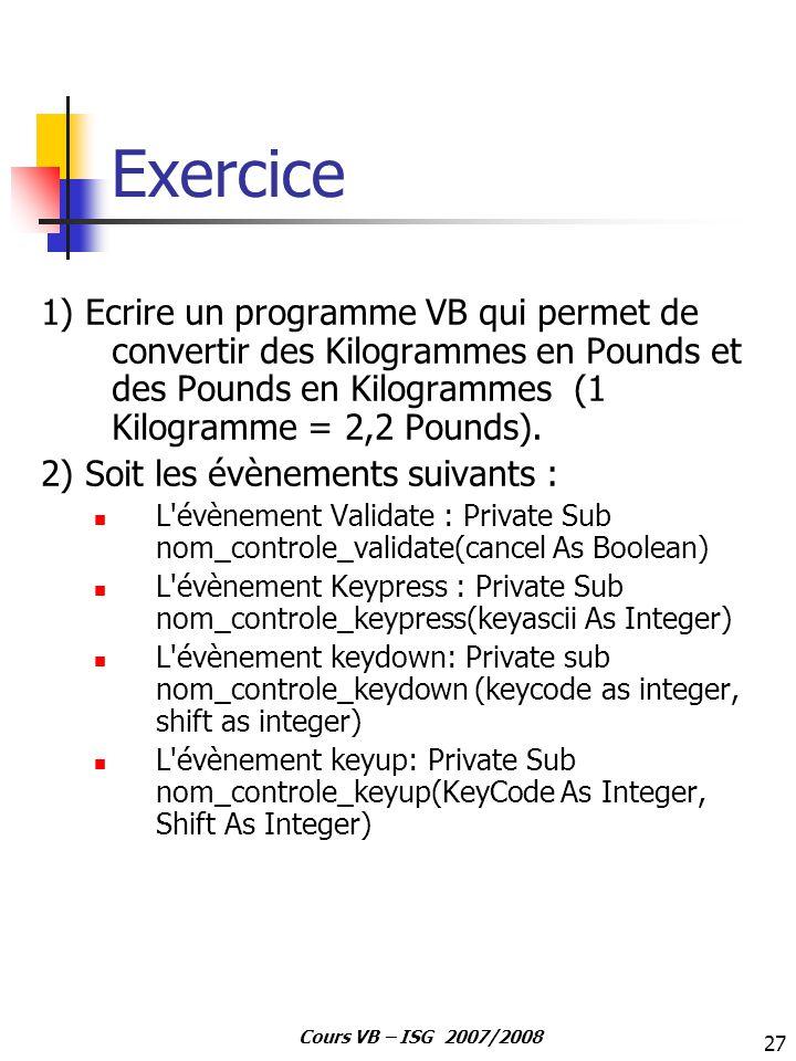 Exercice 1) Ecrire un programme VB qui permet de convertir des Kilogrammes en Pounds et des Pounds en Kilogrammes (1 Kilogramme = 2,2 Pounds).