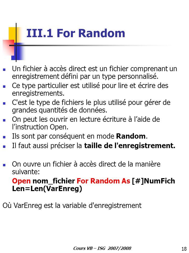 III.1 For Random Un fichier à accès direct est un fichier comprenant un enregistrement défini par un type personnalisé.