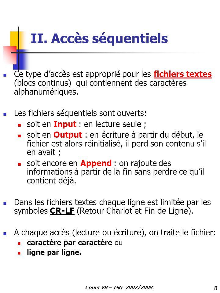II. Accès séquentiels Ce type d'accès est approprié pour les fichiers textes (blocs continus) qui contiennent des caractères alphanumériques.