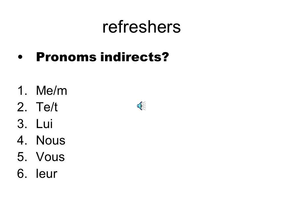 refreshers Pronoms indirects Me/m Te/t Lui Nous Vous leur
