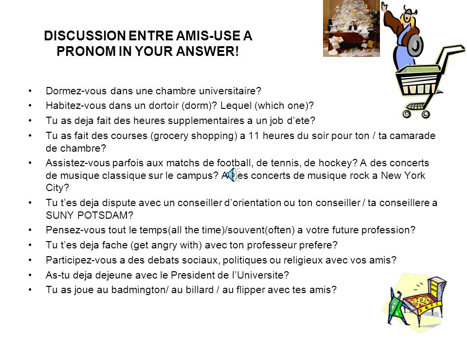 DISCUSSION ENTRE AMIS-USE A PRONOM IN YOUR ANSWER!