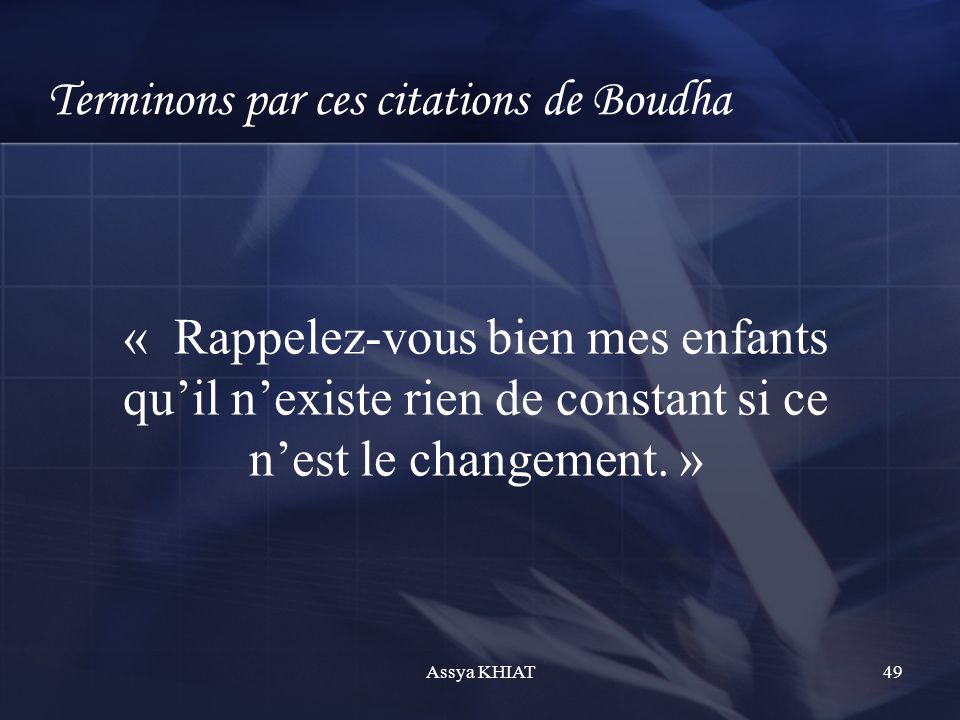 Terminons par ces citations de Boudha