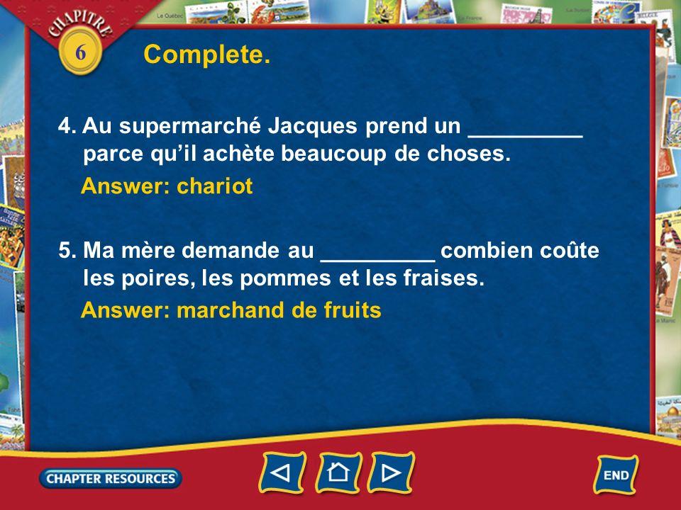 Complete. 4. Au supermarché Jacques prend un _________
