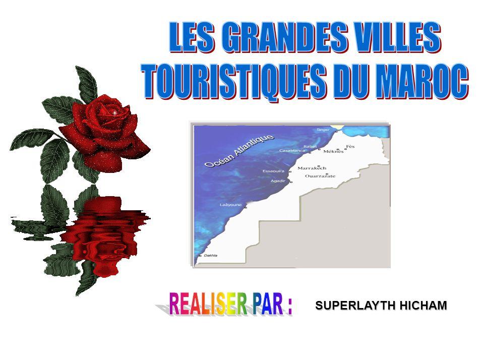LES GRANDES VILLES TOURISTIQUES DU MAROC REALISER PAR :