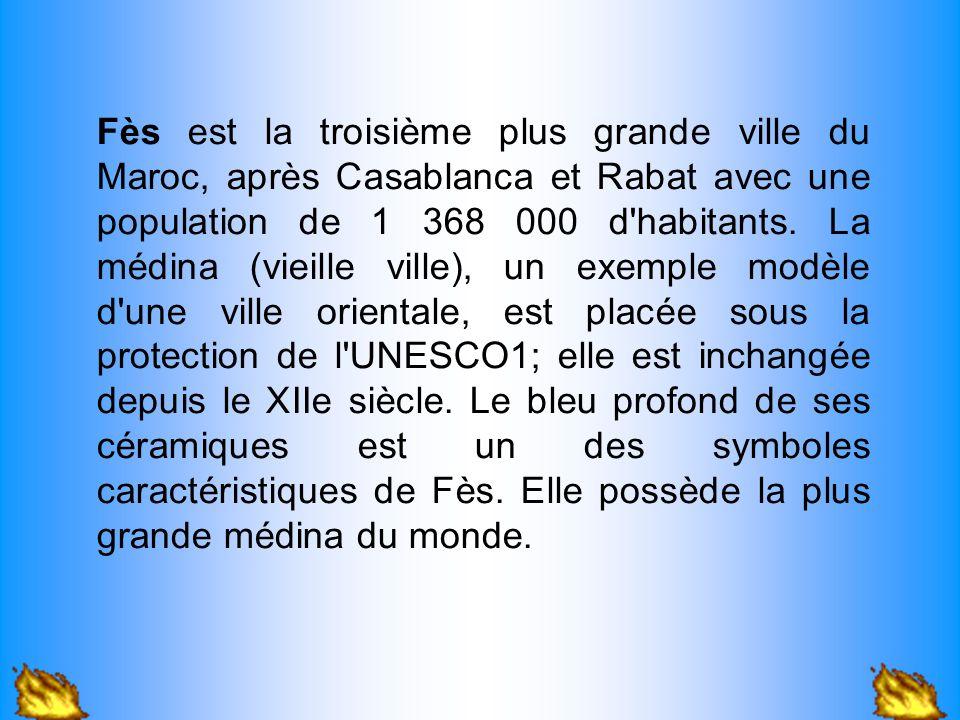 Fès est la troisième plus grande ville du Maroc, après Casablanca et Rabat avec une population de 1 368 000 d habitants.