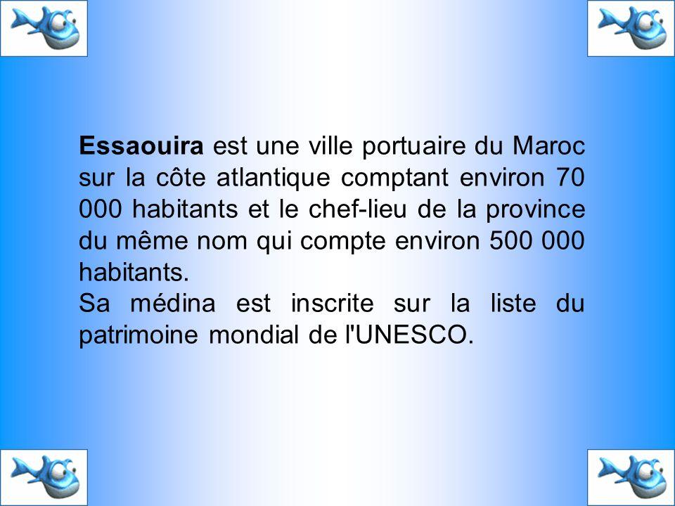 Essaouira est une ville portuaire du Maroc sur la côte atlantique comptant environ 70 000 habitants et le chef-lieu de la province du même nom qui compte environ 500 000 habitants.