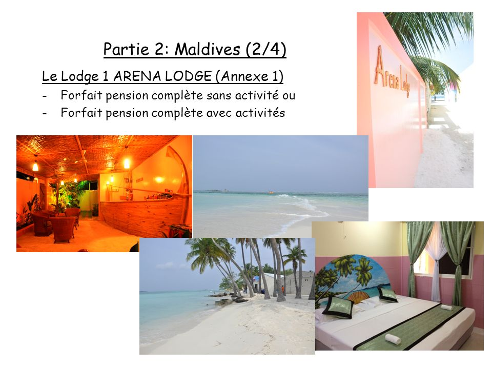Partie 2: Maldives (2/4) Le Lodge 1 ARENA LODGE (Annexe 1)