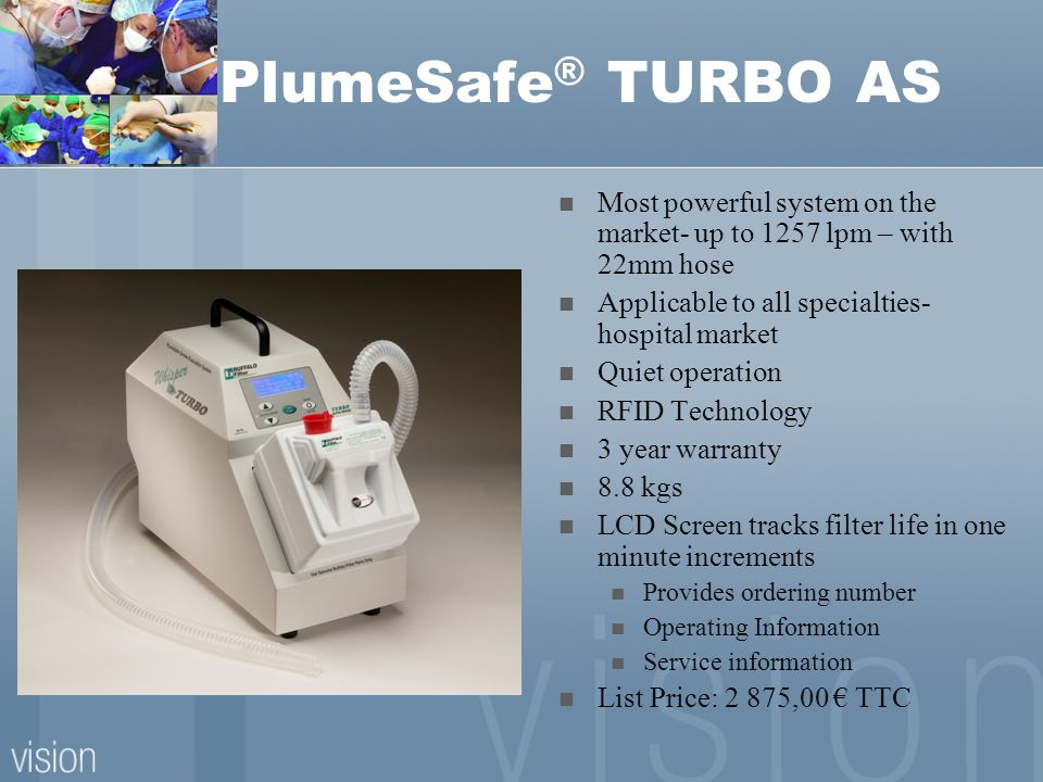 PlumeSafe® TURBO AS Most powerful system on the market- up to 1257 lpm – with 22mm hose. Applicable to all specialties- hospital market.