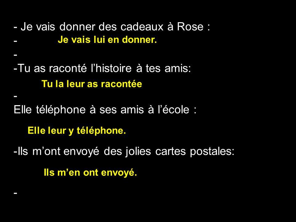 - Je vais donner des cadeaux à Rose : -