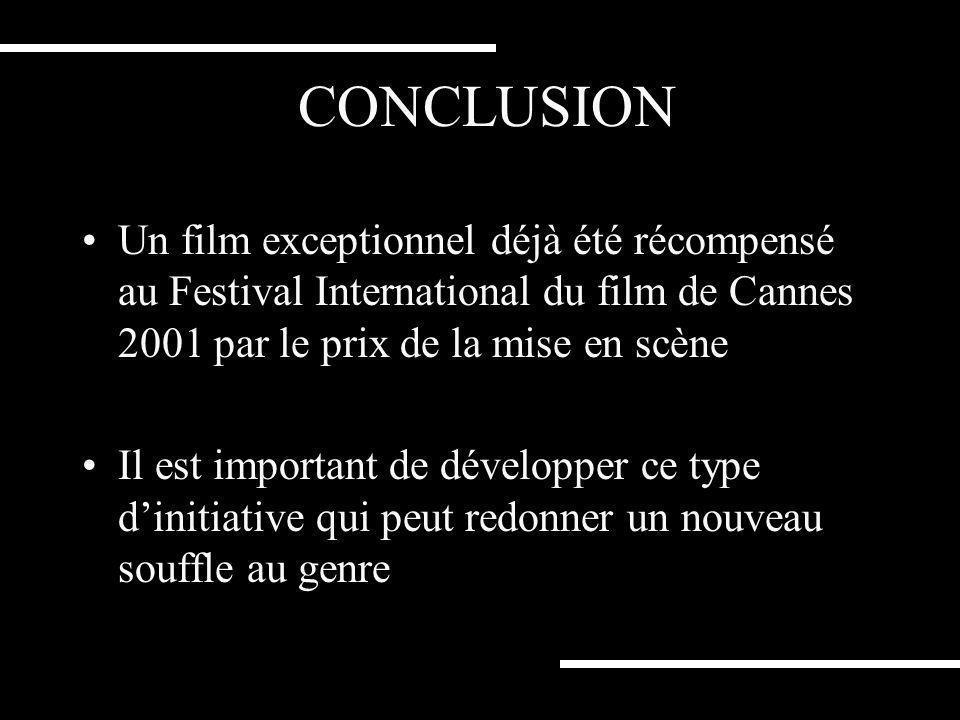 CONCLUSION Un film exceptionnel déjà été récompensé au Festival International du film de Cannes 2001 par le prix de la mise en scène.
