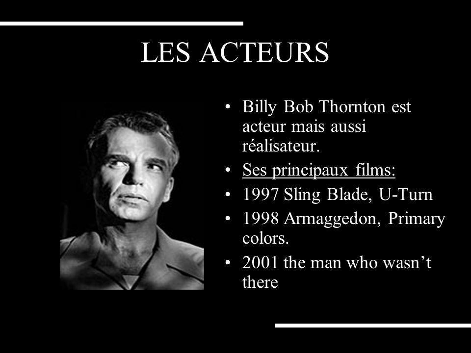 LES ACTEURS Billy Bob Thornton est acteur mais aussi réalisateur.