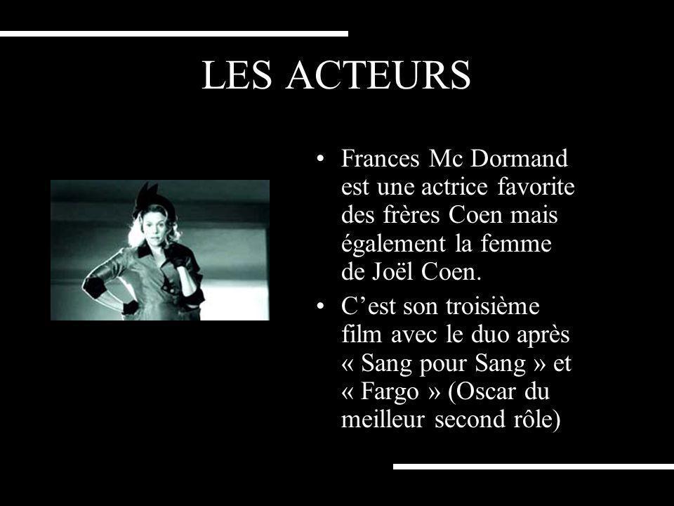 LES ACTEURS Frances Mc Dormand est une actrice favorite des frères Coen mais également la femme de Joël Coen.