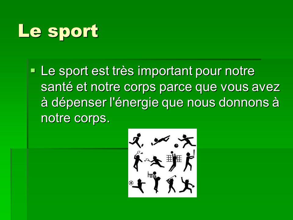 Le sport Le sport est très important pour notre santé et notre corps parce que vous avez à dépenser l énergie que nous donnons à notre corps.