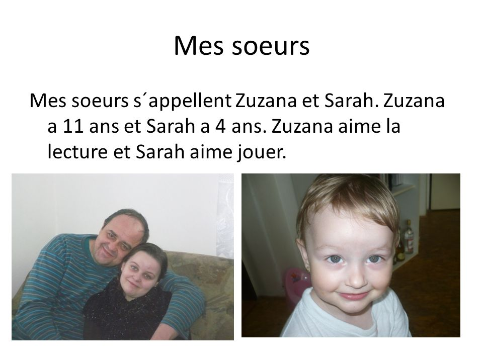 Mes soeurs Mes soeurs s´appellent Zuzana et Sarah.