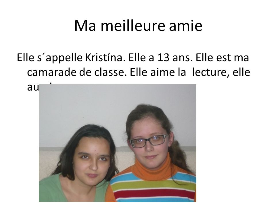 Ma meilleure amie Elle s´appelle Kristína. Elle a 13 ans.