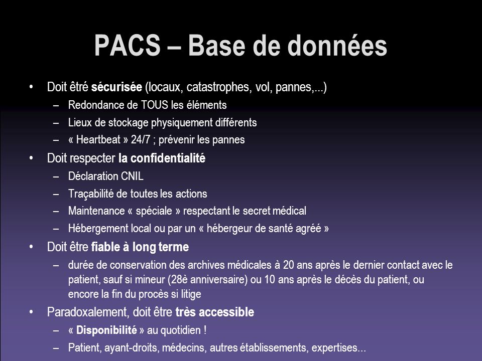PACS – Base de données Doit êtré sécurisée (locaux, catastrophes, vol, pannes,...) Redondance de TOUS les éléments.