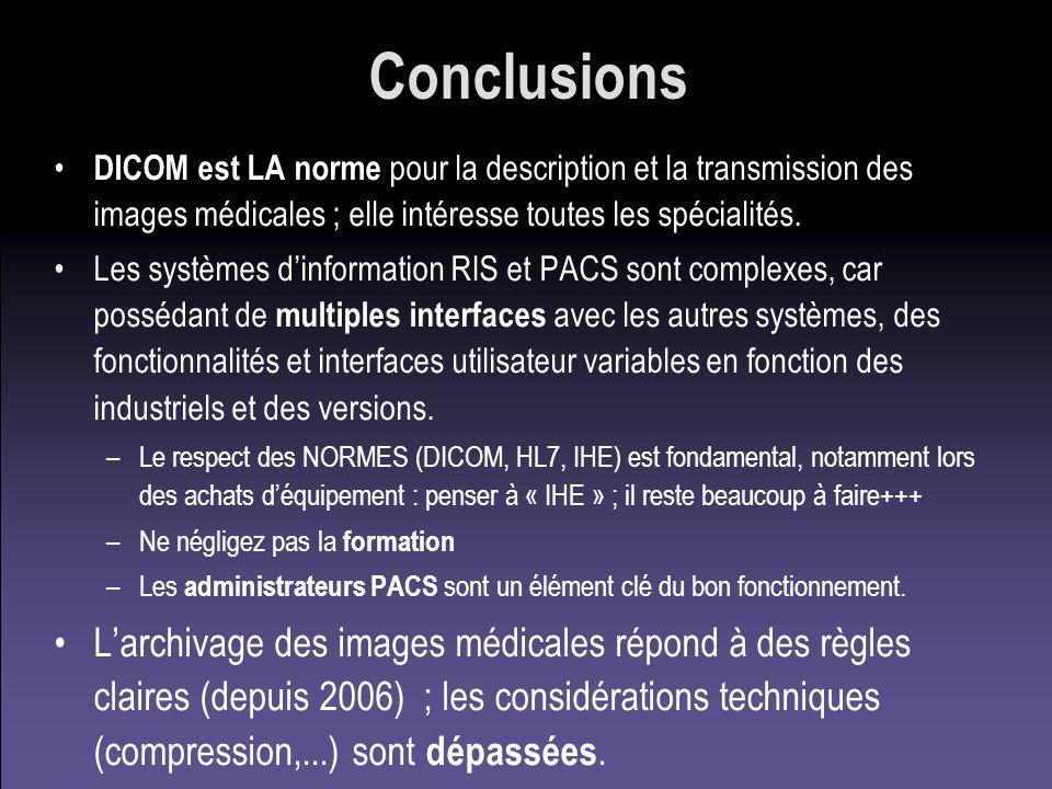 Conclusions DICOM est LA norme pour la description et la transmission des images médicales ; elle intéresse toutes les spécialités.