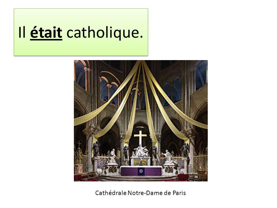 Il était catholique. Cathédrale Notre-Dame de Paris