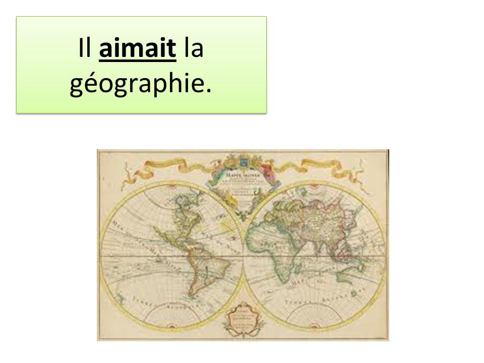Il aimait la géographie.