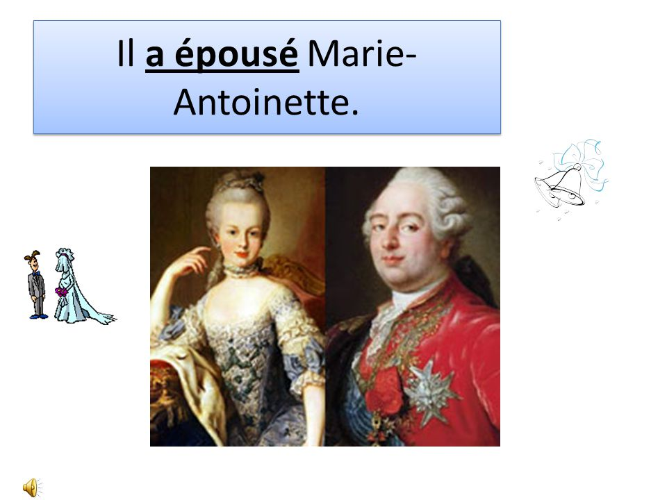 Il a épousé Marie-Antoinette.