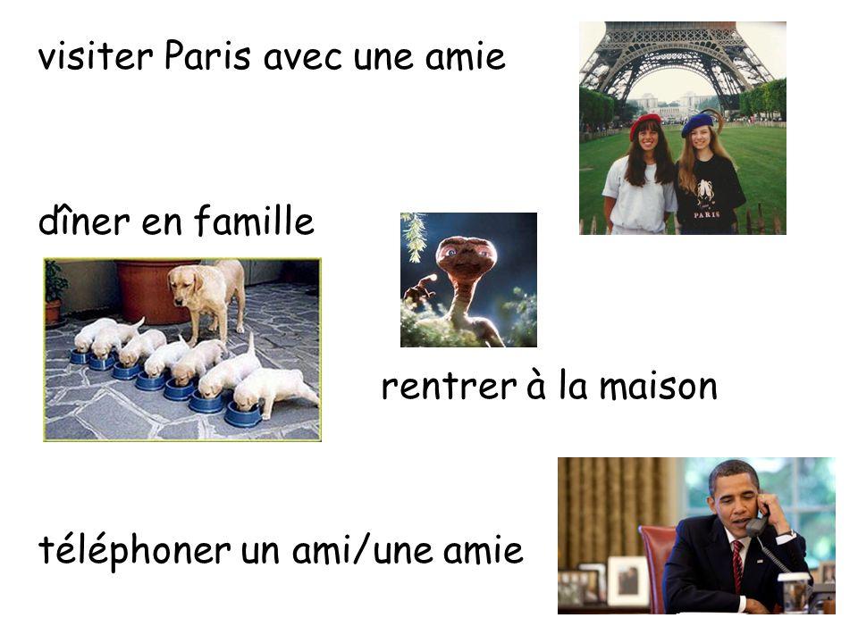 visiter Paris avec une amie dîner en famille rentrer à la maison téléphoner un ami/une amie