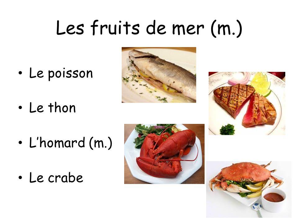 Les fruits de mer (m.) Le poisson Le thon L'homard (m.) Le crabe