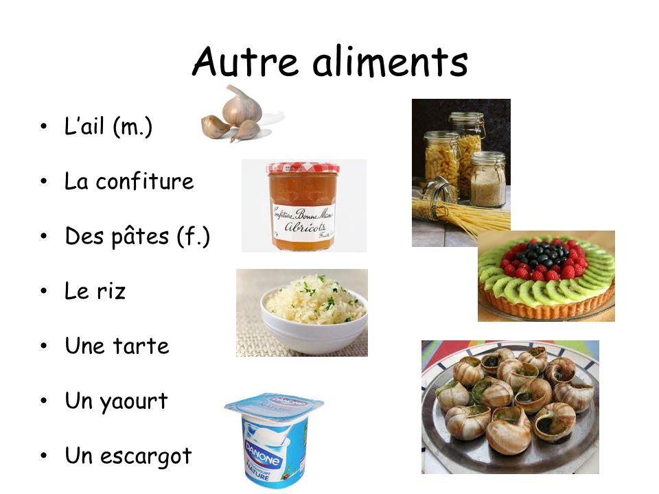 Autre aliments L'ail (m.) La confiture Des pâtes (f.) Le riz Une tarte