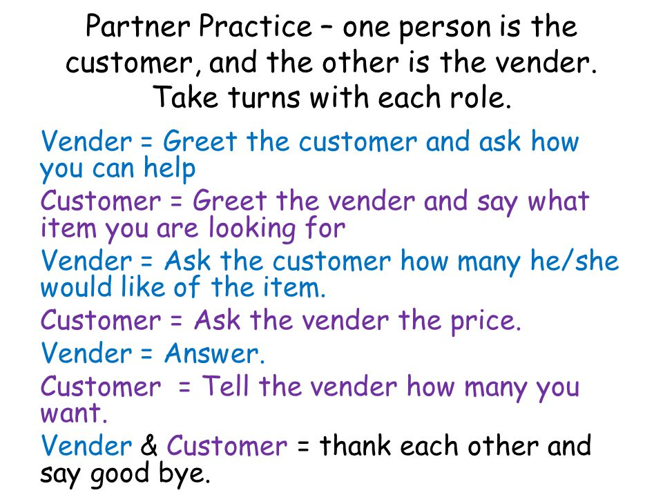 Partner Practice – one person is the customer, and the other is the vender. Take turns with each role.