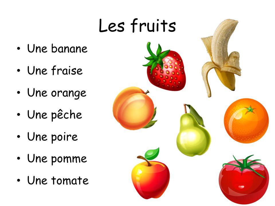 Les fruits Une banane Une fraise Une orange Une pêche Une poire