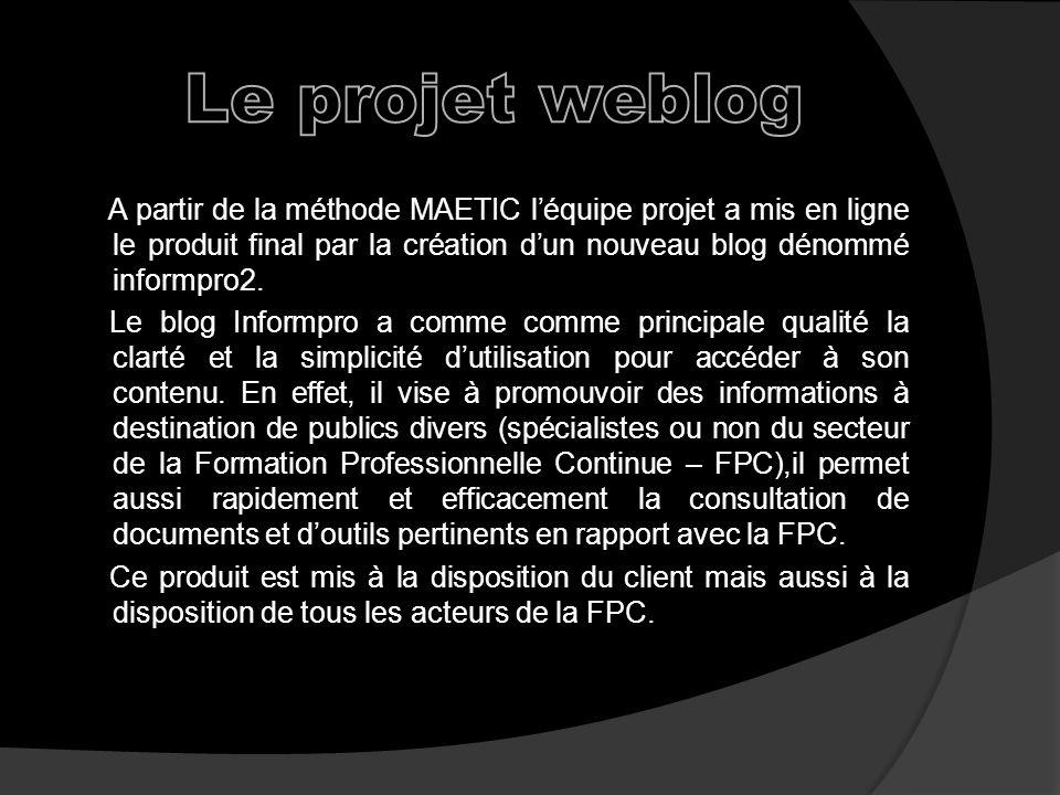 Le projet weblog A partir de la méthode MAETIC l'équipe projet a mis en ligne le produit final par la création d'un nouveau blog dénommé informpro2.