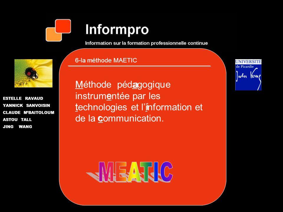 6-la méthode MAETICMéthode pédagogique instrumentée par les technologies et l'information et de la communication.