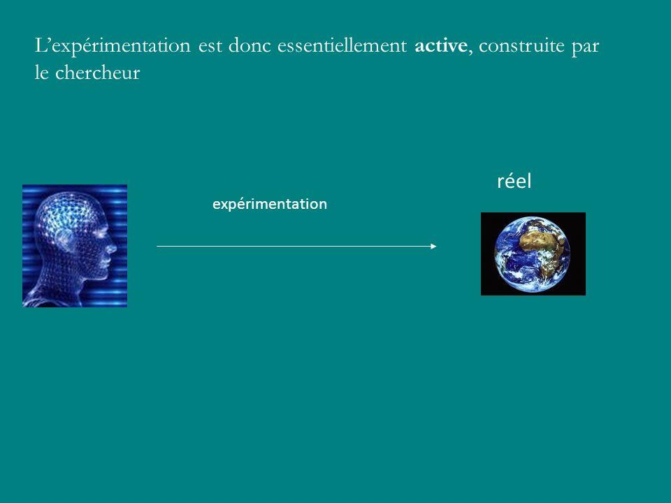 L'expérimentation est donc essentiellement active, construite par le chercheur