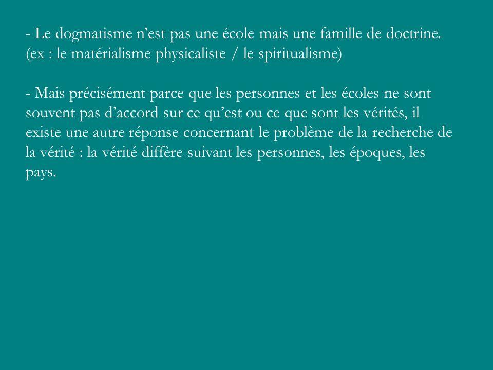 - Le dogmatisme n'est pas une école mais une famille de doctrine