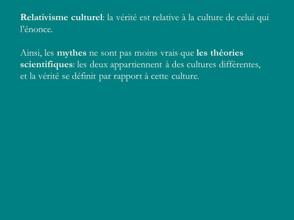 Relativisme culturel: la vérité est relative à la culture de celui qui l'énonce.
