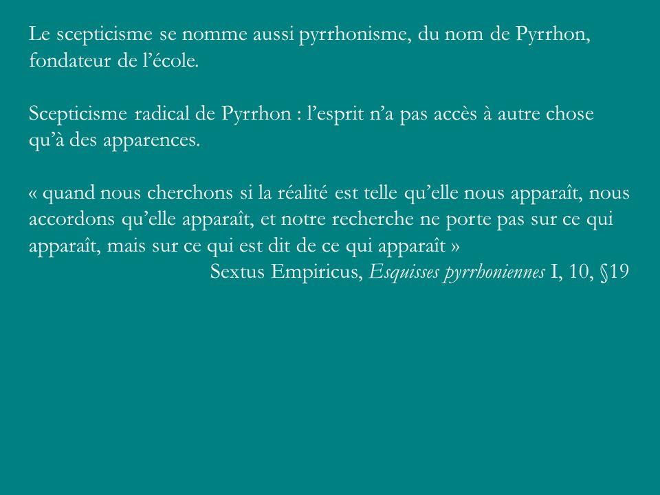 Le scepticisme se nomme aussi pyrrhonisme, du nom de Pyrrhon, fondateur de l'école.